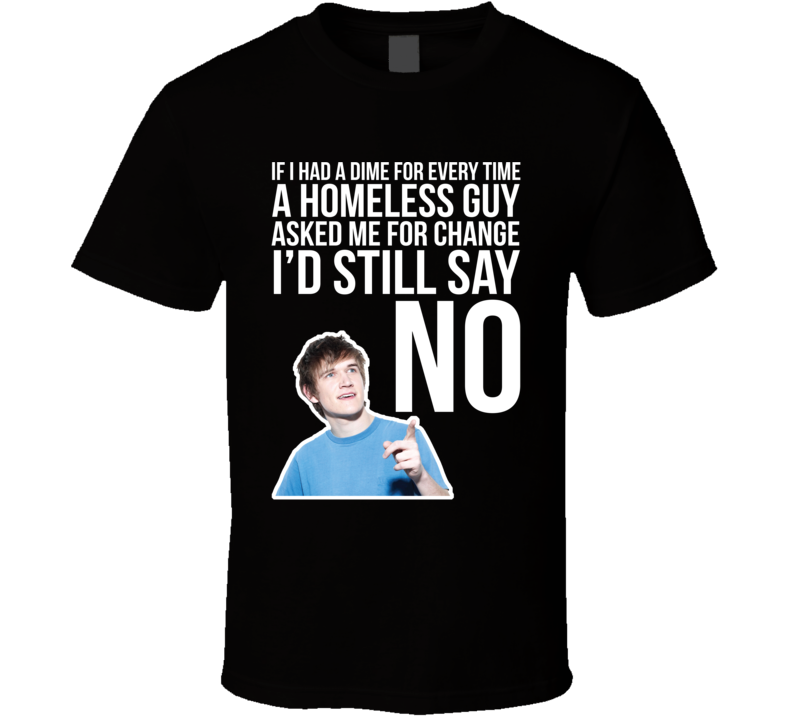 Bo Burnham If I Had A Dime For Every Time A Homeless Guy Asked Me For Change I'd Still Say No Quote Comedian Fan T Shirt