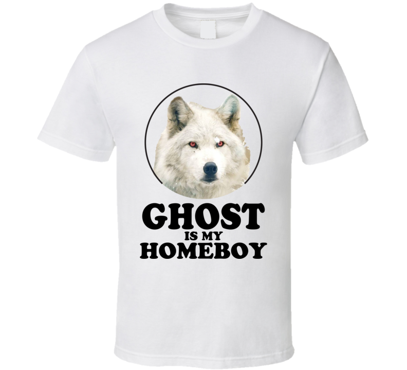 Game Of Thrones Ghost Is My Homeboy Funny Parody Fan T Shirt