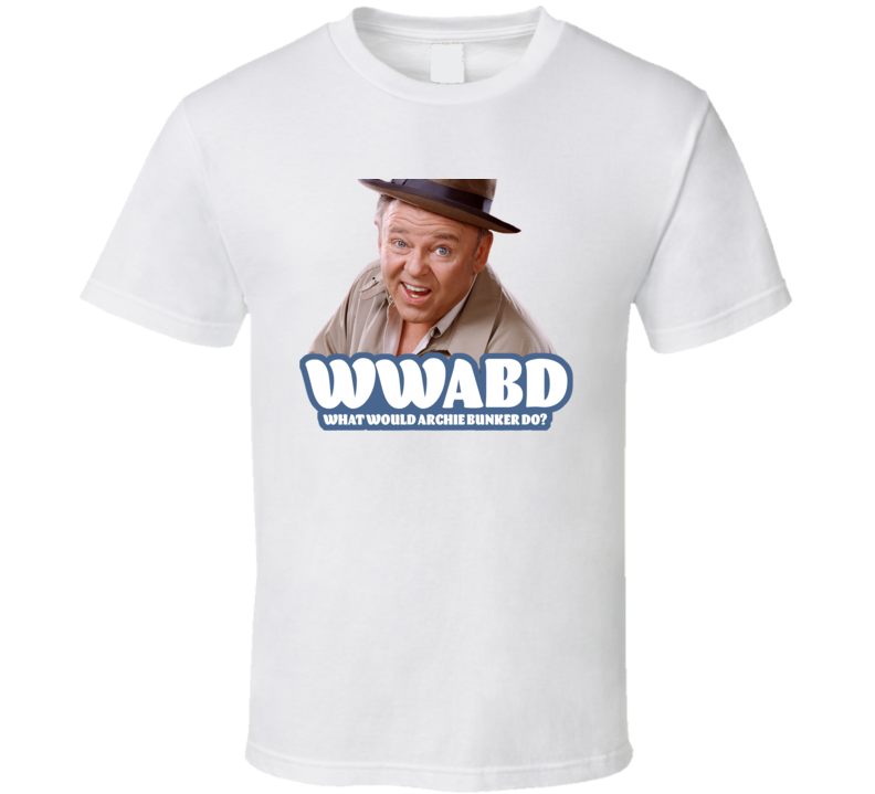 Wwabd What Would Archie Bunker Do All In The Family Fan T Shirt