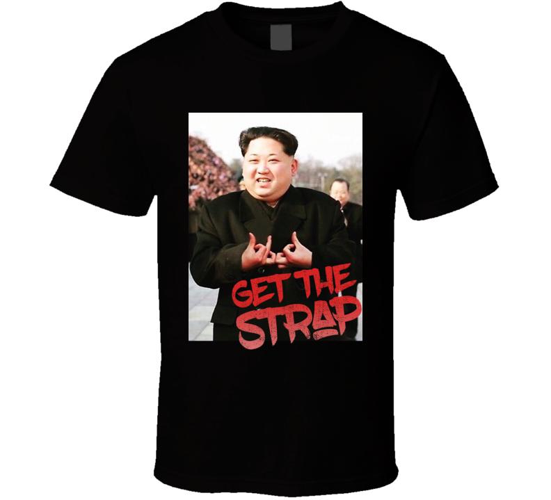 Kim Jong Un Blood Sign Get The Strap 50 Cent T Shirt