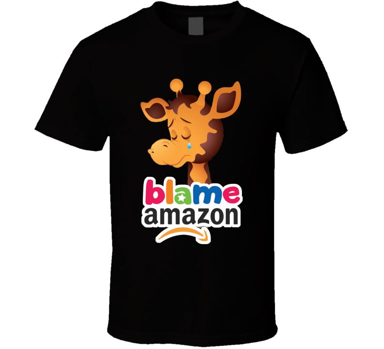 Toys R Us Crying Geoffrey The Giraffe Blame Amazon Fan T Shirt