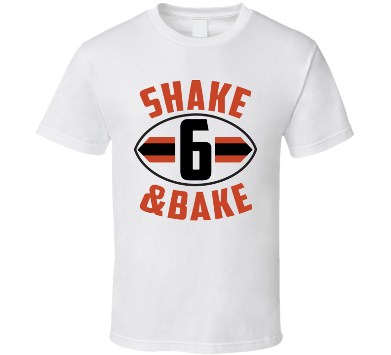 Shake And Bake Baker Mayfield 6 Football Cleveland Fan T Shirt