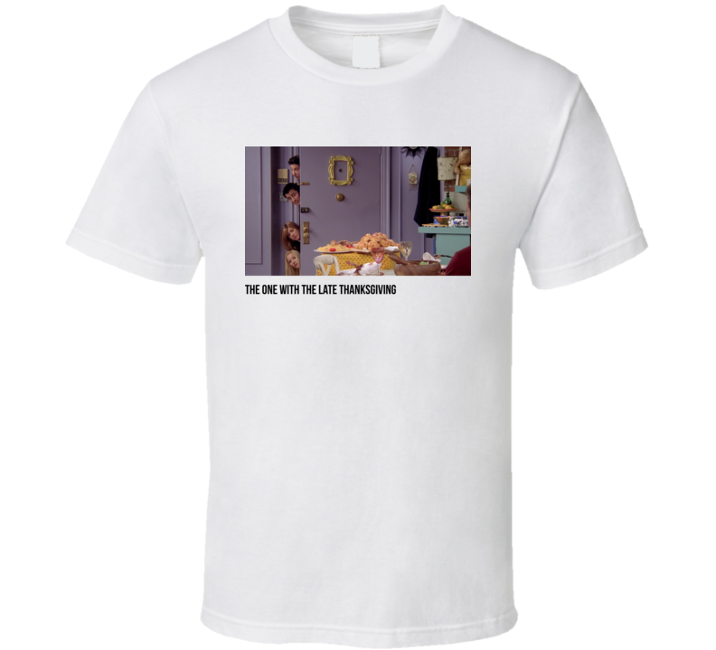 S10e08 The One With The Late Thanksgiving Friends Tv Show Fan T Shirt