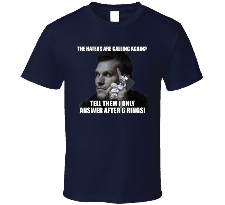 Tom Brady Haters Called Six Rings Funny Meme T Shirt