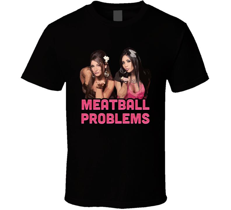 Meatball Problems Snooki Jersey Shore T Shirt