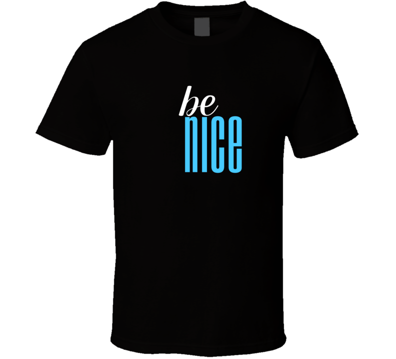 Be Nice Cool Graphic Text Themed 2 Word Quote T Shirt