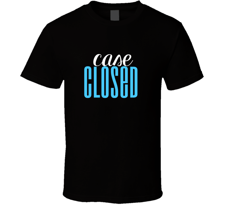 Case Closed Cool Graphic Text Themed 2 Word Quote T Shirt