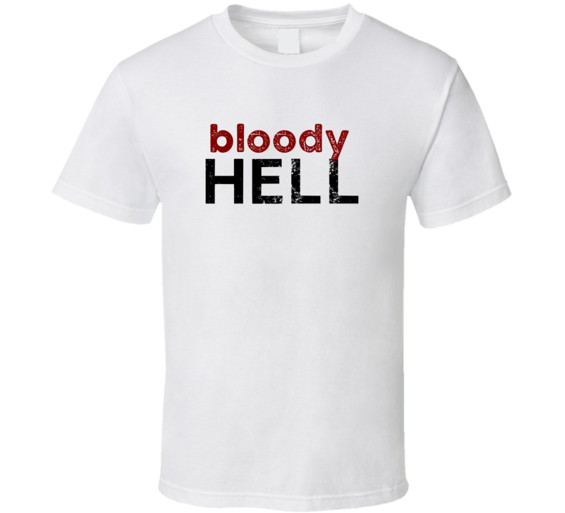 Bloody Hell Cute Graphic Text Themed 2 Word Quote T Shirt