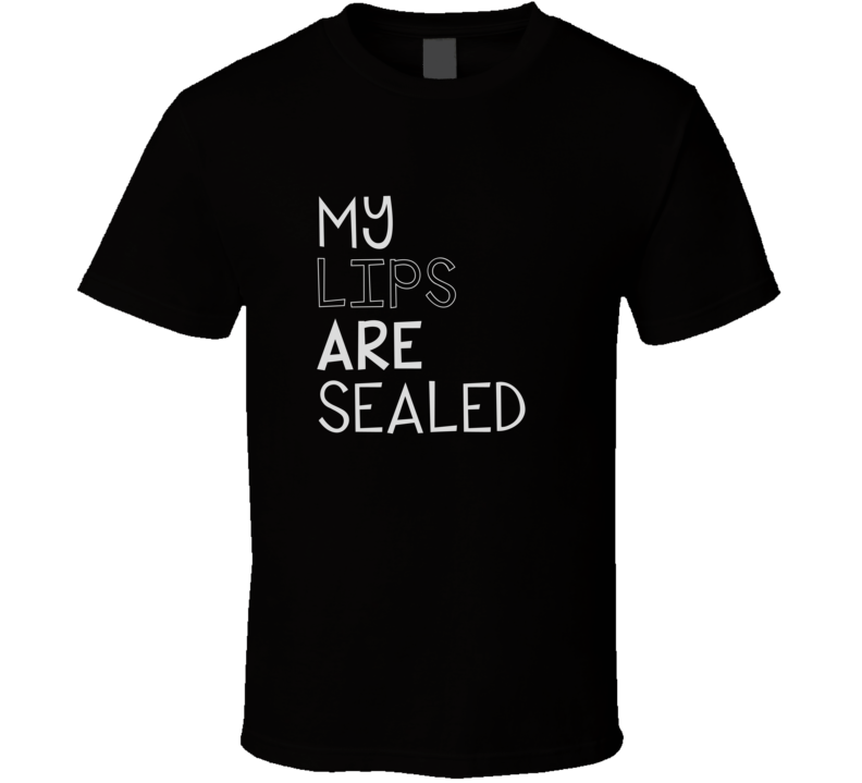 My Lips Are Sealed Cool Graphic Four Word Quote T Shirt