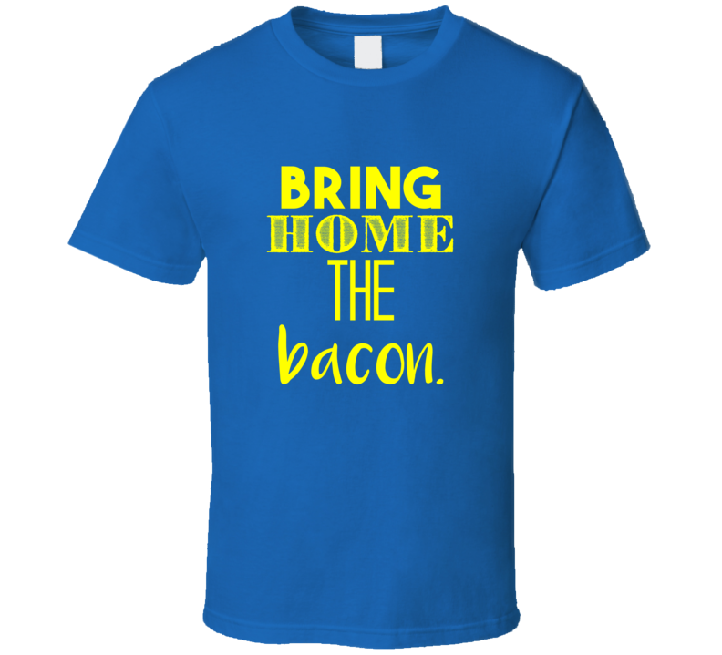 Bring Home The Bacon Cool Graphic Word Text Quote T Shirt