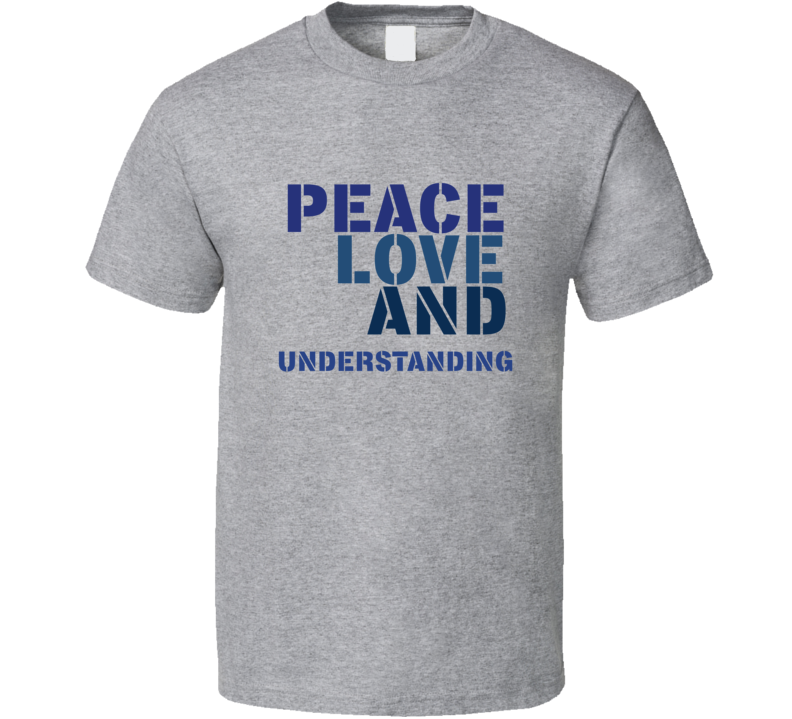 Peace Love And Understanding Cool Font Graphic Text Quote T Shirt