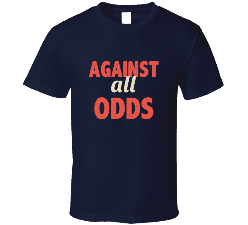 Against All Odds Three Word Quote Graphic Text T Shirt