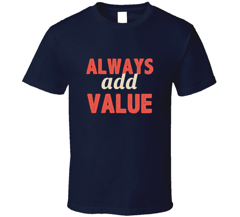 Always Add Value Three Word Quote Graphic Text T Shirt
