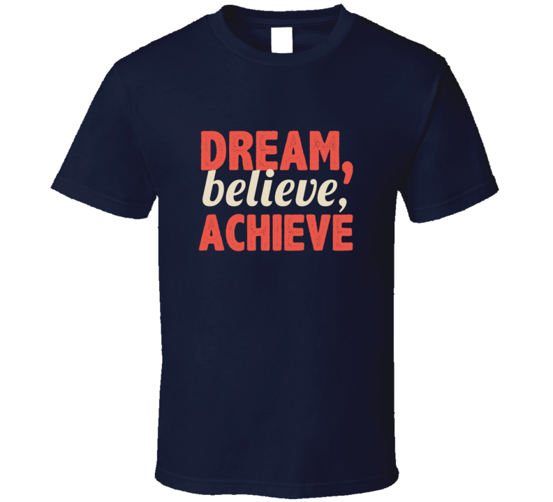 Dream Believe Achieve Three Word Quote Graphic Text T Shirt