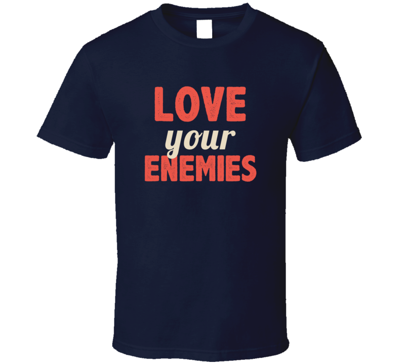 Love Your Enemies Three Word Quote Graphic Text T Shirt