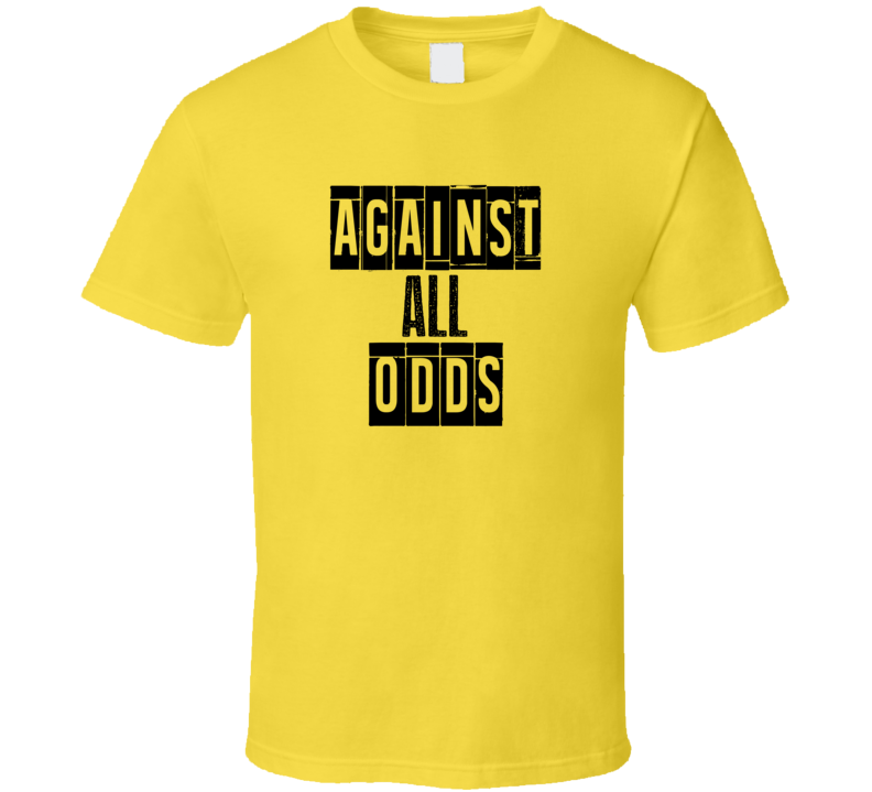 Against All Odds Cool Quote Graphic Text Three Word T Shirt
