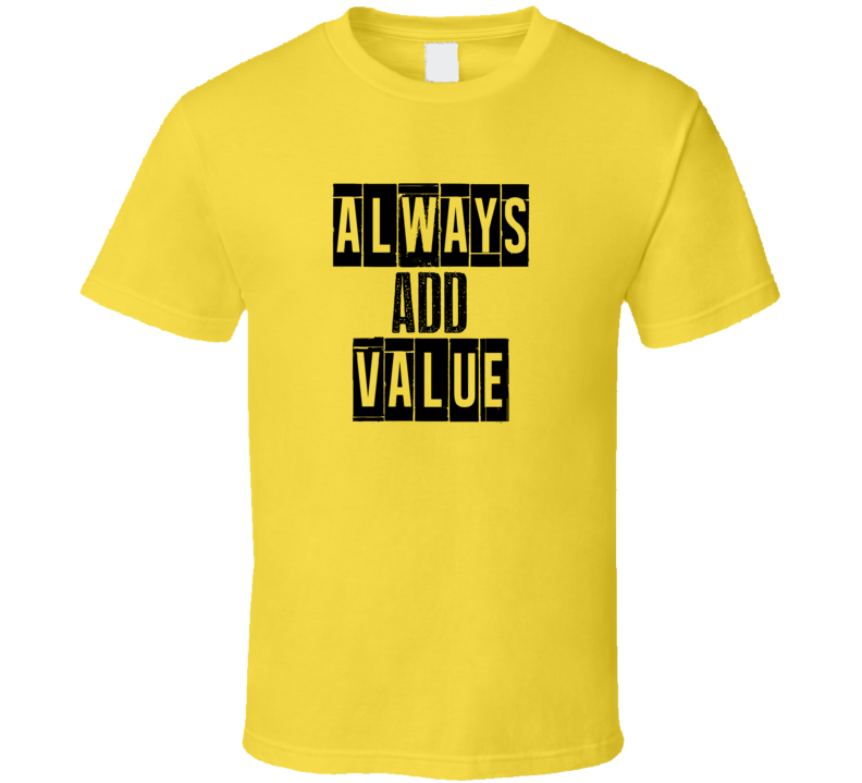 Always Add Value Cool Quote Graphic Text Three Word T Shirt