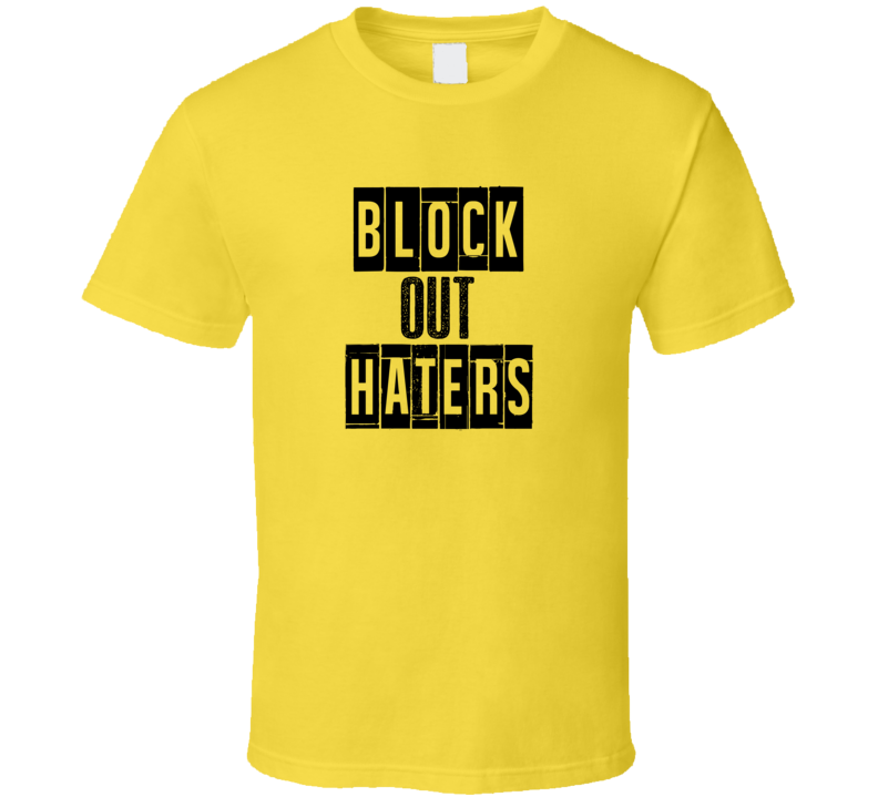 Block Out Haters Cool Quote Graphic Text Three Word T Shirt