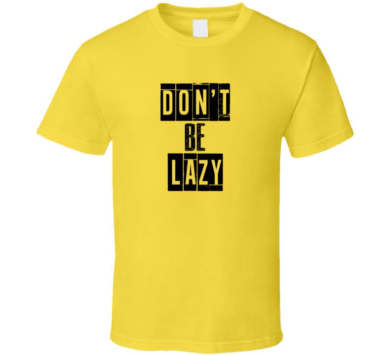 Dont Be Lazy Cool Quote Graphic Text Three Word T Shirt