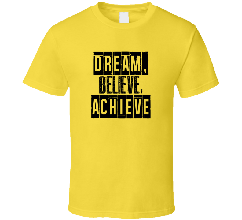 Dream Believe Achieve Cool Quote Graphic Text Three Word T Shirt