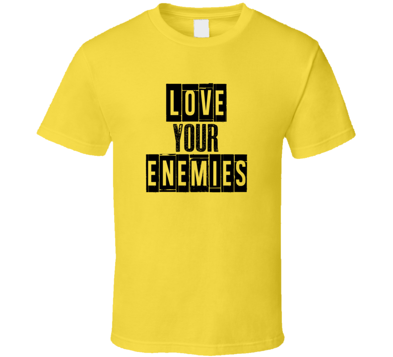 Love Your Enemies Cool Quote Graphic Text Three Word T Shirt