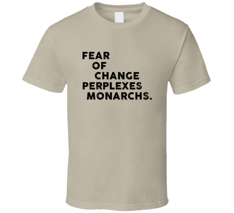 Fear Of Change Perplexes Monarchs Cool 4 Word T Shirt