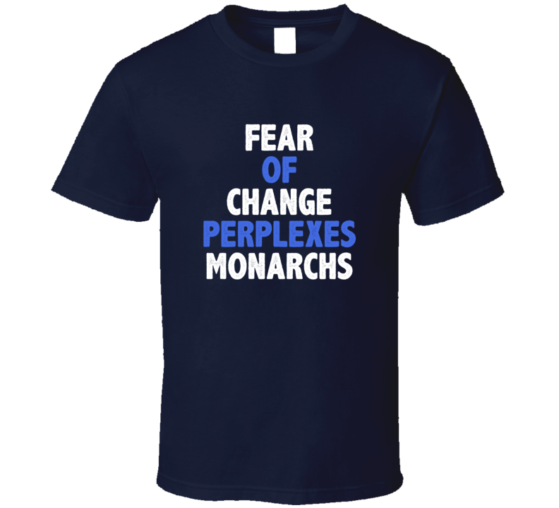 Fear Of Change Perplexes Monarchs Cool Quote 4 Word T Shirt