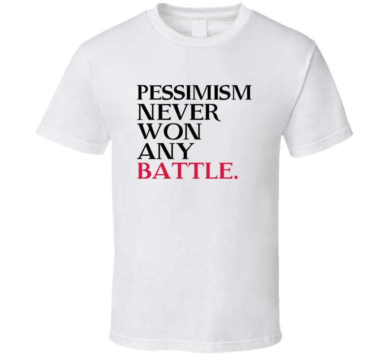 Pessimism Never Won Any Battle Trending Graphic Five Quote T Shirt