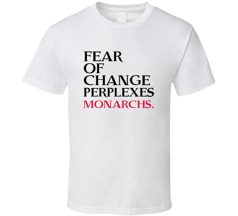 Fear Of Change Perplexes Monarchs Trending Graphic Five Quote T Shirt