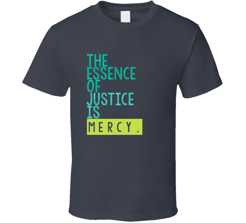 The Essence Of Justice Is Mercy 6 Word Quote Cool Graphic T Shirt