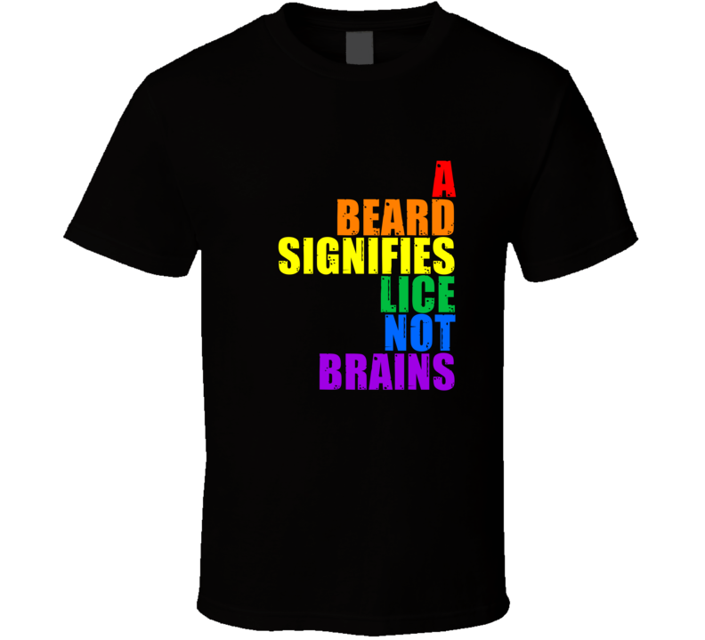 A Beard Signifies Lice Not Brains Rainbow Text 6 Word Quote T Shirt