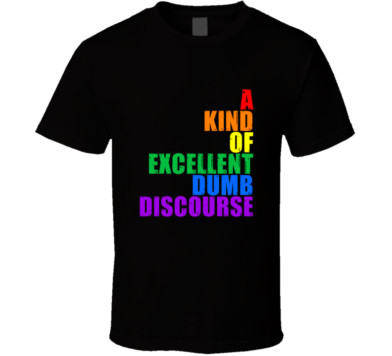 A Kind Of Excellent Dumb Discourse Rainbow Text 6 Word Quote T Shirt