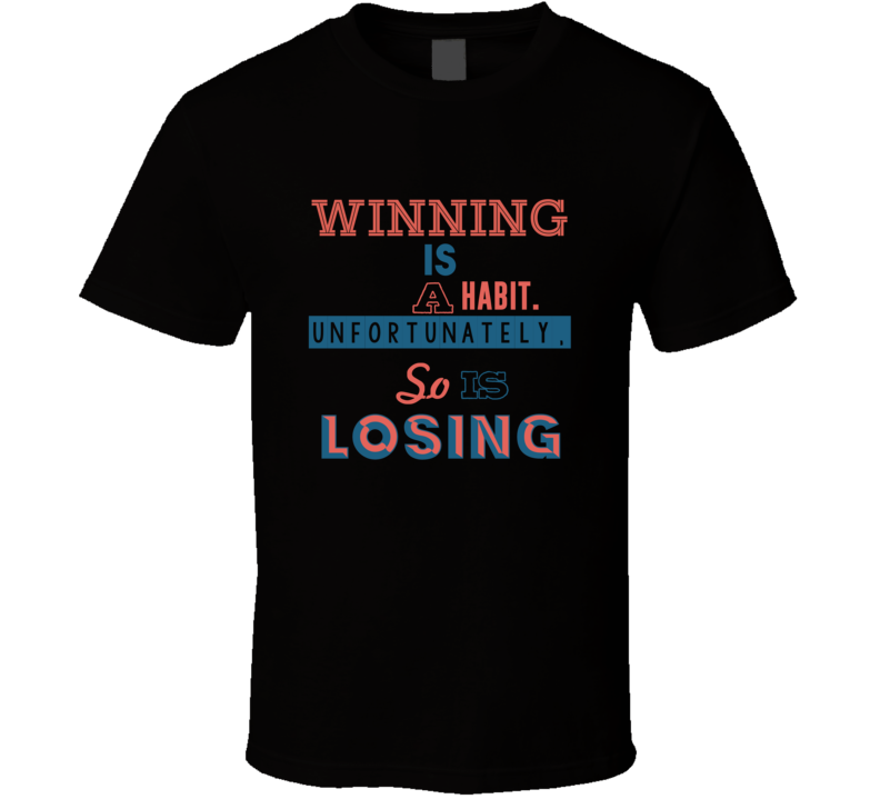 Winning Is A Habit Unfortunately So Is Losing Eight Quote T Shirt