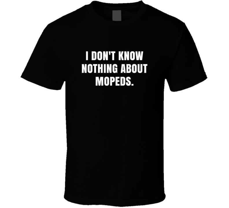 I Dont Know Nothing About Mopeds Macklemore Ryan Lewis Downtown Lyrics T Shirt