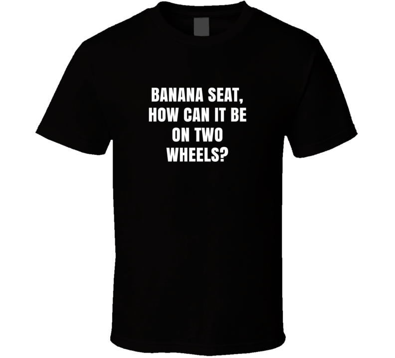 Banana Seat How Can It Be On Two Wheels Macklemore Ryan Lewis Downtown Lyrics T Shirt