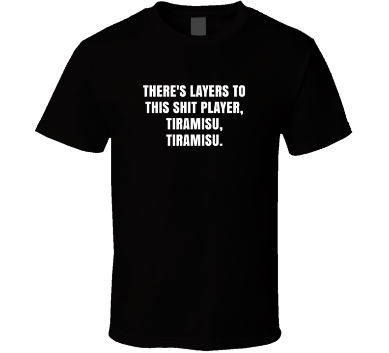 Theres Layers To This Shit Player Tiramisu Macklemore Ryan Lewis Downtown Lyrics T Shirt