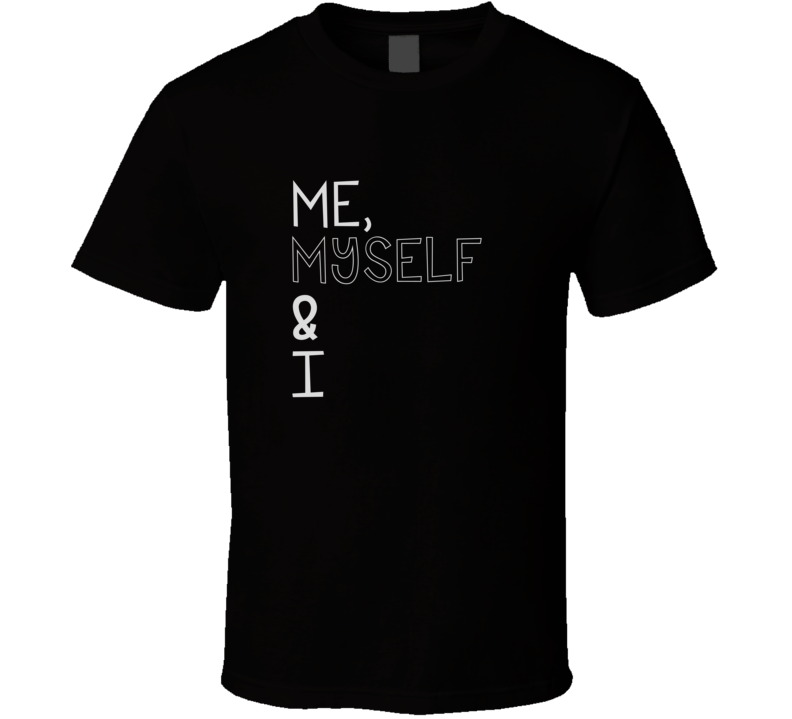 Me, Myself & I Song Title Trending Music Billboard Hit Four Word Quote T Shirt