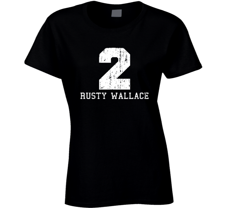 Rusty Wallace No.2 Retired Nascar Driver Fan Worn Look Ladies T Shirt