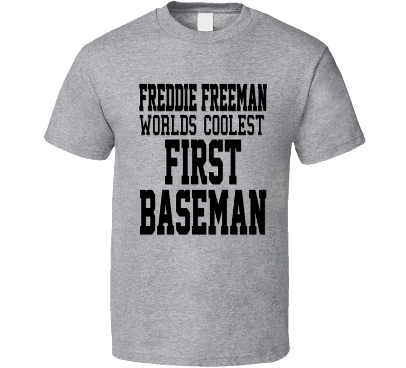 Freddie Freeman  Worlds Coolest First Baseman Funny Baseball T Shirt
