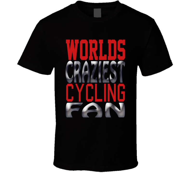 Worlds Craziest Cycling Fan Funny Cool Sports T Shirt