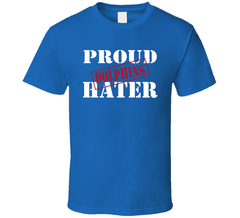 Proud Dolphins Hater New York Football Sports Fan Funny  T Shirt