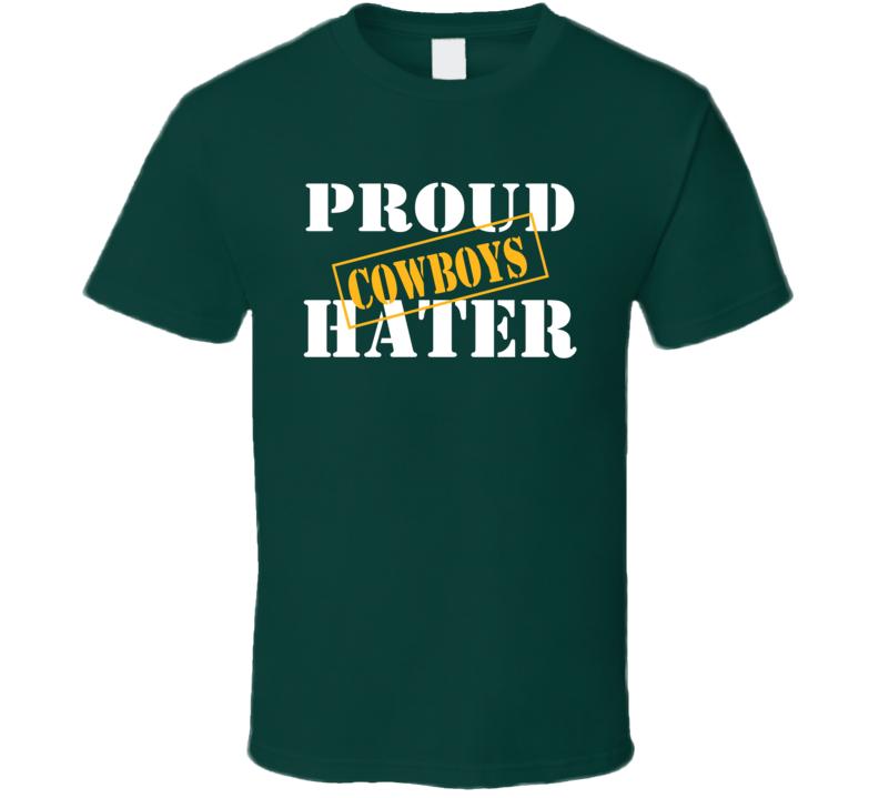 Proud Cowboys Hater Green Bay Football Sports Fan Funny  T Shirt