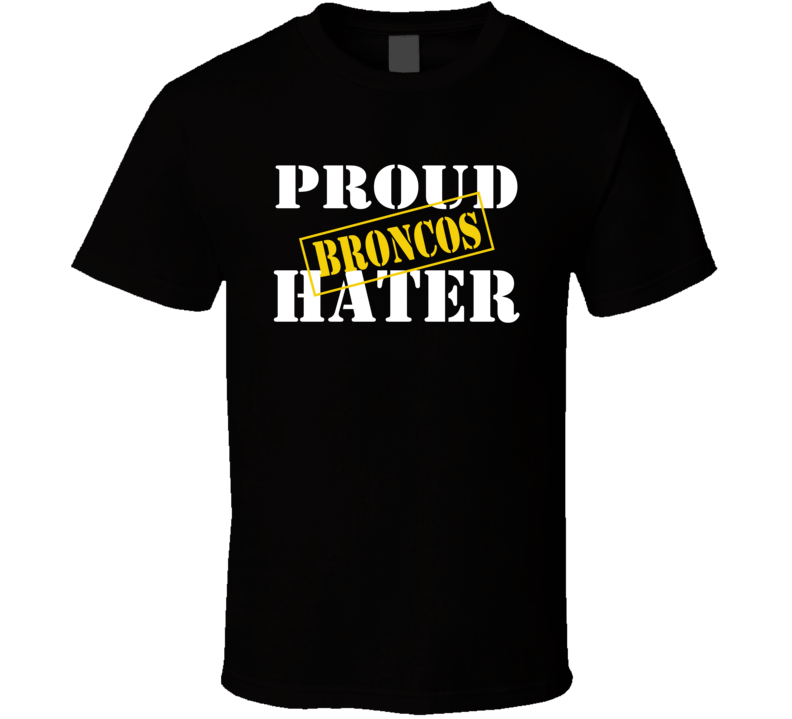 Proud Broncos Hater Los Angeles Football Sports Fan Funny T Shirt
