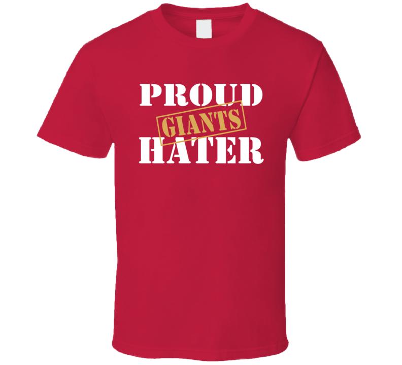 Proud Giants Hater San Francisco Football Sports Fan Funny T Shirt