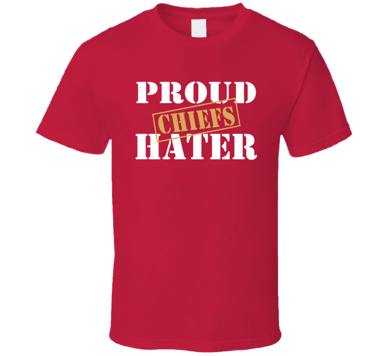 Proud Chiefs Hater San Francisco Football Sports Fan Funny T Shirt