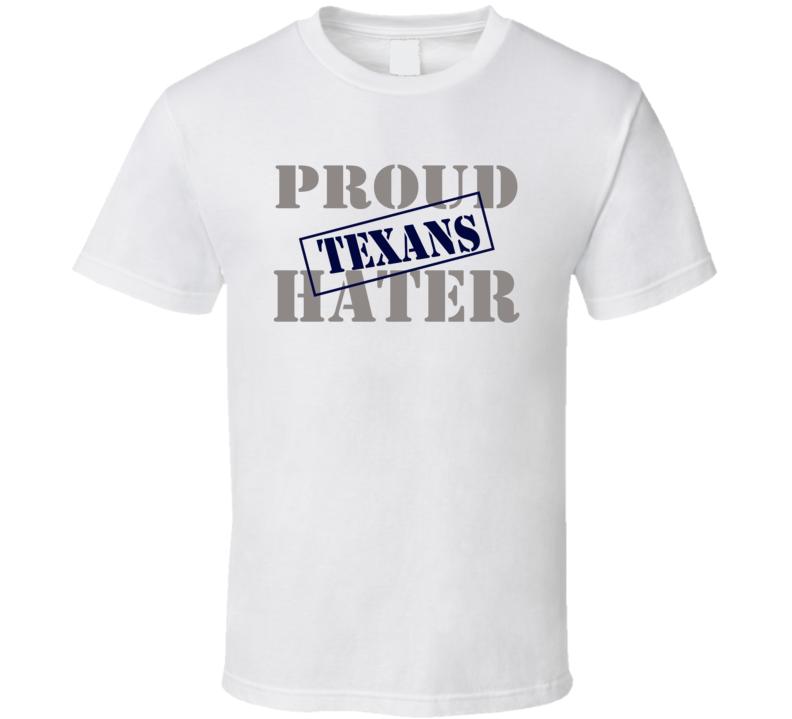 Proud Texans Hater Dallas Football Sports Fan Funny T Shirt