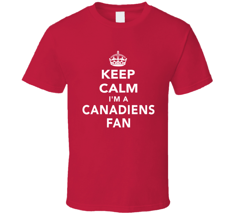 Keep Calm I'm A Canadiens Fan Montreal Hockey Sports T Shirt