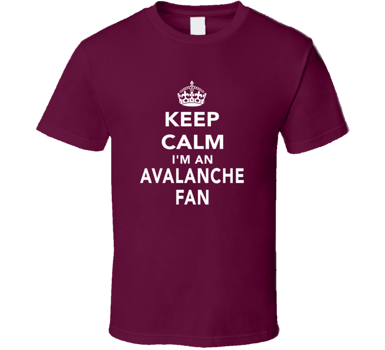 Keep Calm I'm An Avalanche Fan Colorado Hockey Sports T Shirt