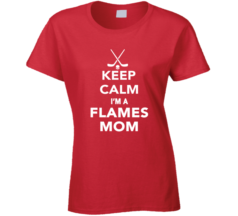 Keep Calm Calgary flames Hockey Mom Mothers Day Sports T Shirt
