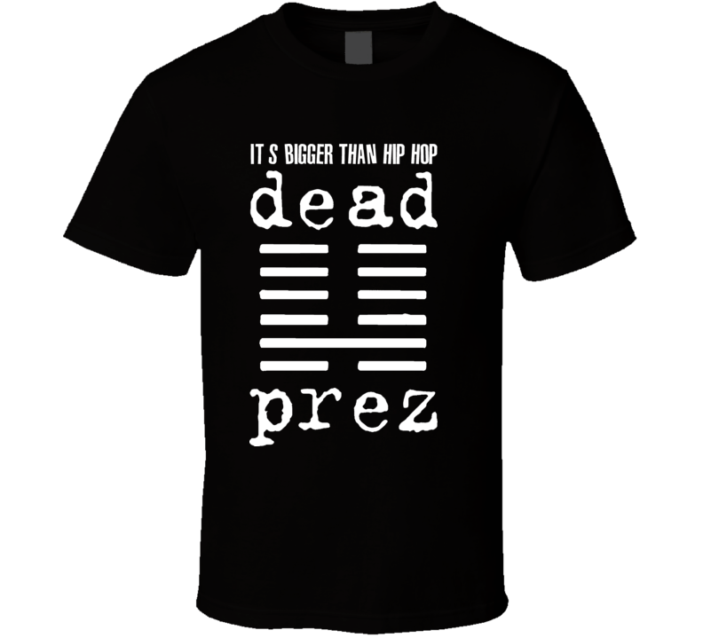 Dead Prez Its Bigger Than Hip Hop Classic Hip Hop Rap T Shirt